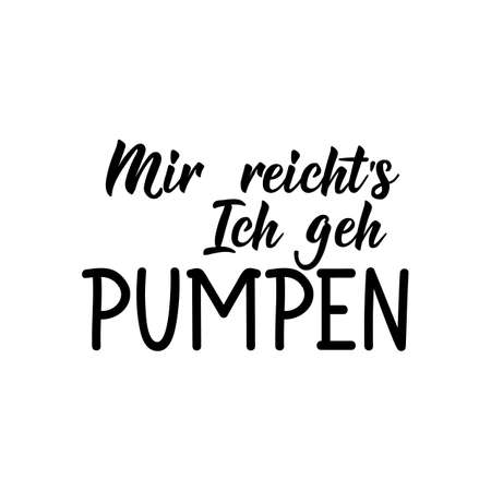 Translation from German: I've had enough, I'll go pump. Modern vector brush calligraphy. Ink illustration. Perfect design for greeting cards, posters, t-shirts, banners.