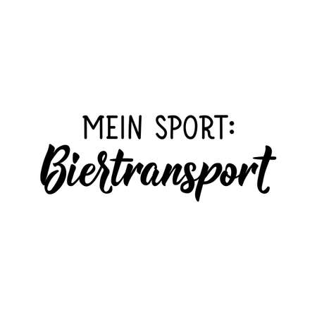 Translation from German: My sport beer transport. Modern vector brush calligraphy. Ink illustration. Perfect design for greeting cards, posters, t-shirts, banners.