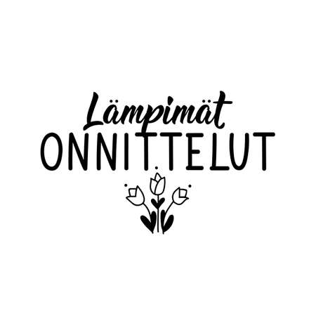 Translation from Finnish: Warm congratulations. Modern vector brush calligraphy. Ink illustration. Perfect design for greeting cards, posters, t-shirts, banners.