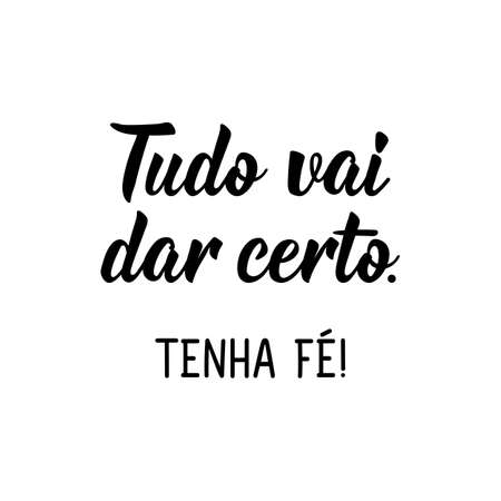 Brazilian Lettering. Translation from Portuguese - Everything will work out. Have faith. Modern vector brush calligraphy. Ink illustration. Perfect design for greeting cards, posters, t-shirts