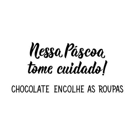 Brazilian Lettering. Translation from Portuguese - This Easter be careful. Chocolate shrinks clothes. Modern vector brush calligraphy. Ink illustration.