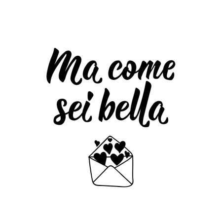 Ma come sei bella. Translation from Italian: How beautiful you are. Lettering. Ink illustration. Modern brush calligraphy Isolated on white background.