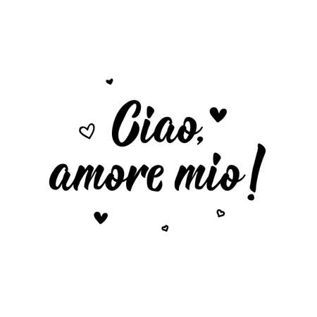 Ciao, amore mio. Translation from Italian: Hello my love. Lettering. Ink illustration. Modern brush calligraphy Isolated on white background. Ilustracje wektorowe