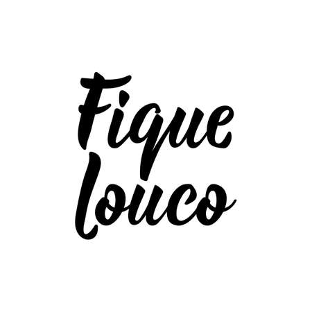 Fique louco. Brazilian Lettering. Translation from Portuguese - Be crazy. Modern vector brush calligraphy. Ink illustration