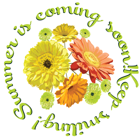 Card with a bouquet of flowers brightly drawn gerberas and chamomiles, in a circle of inscriptions Keep smiling! Summer is coming soon! isolated in a vector yellow, orange and green Illustration