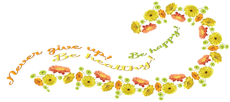 Horizontal card with a garland of flowers brightly drawn gerberas and chamomiles, with an inscription Be happy! To be healthy! Never give up isolated in a vector yellow, orange and green