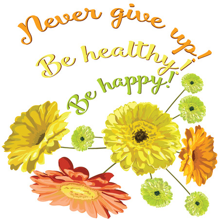 Card with a bouquet of flowers brightly drawn gerberas and chamomiles, with an inscription Be happy! To be healthy! Never give up! isolated in a vector yellow, orange and green Illustration