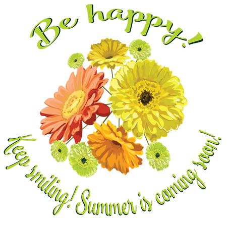Card with a bouquet of flowers brightly drawn gerberas and chamomiles, in a circle of inscriptions  Be happy! Keep smiling! Summer is coming soon! isolated in a vector yellow, orange and green