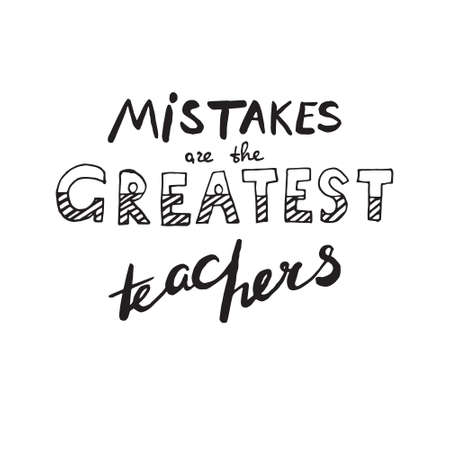 greatest: Motivational quote in hand drawn style. Mistakes are the greatest teachers. Vector illustration on white background Illustration