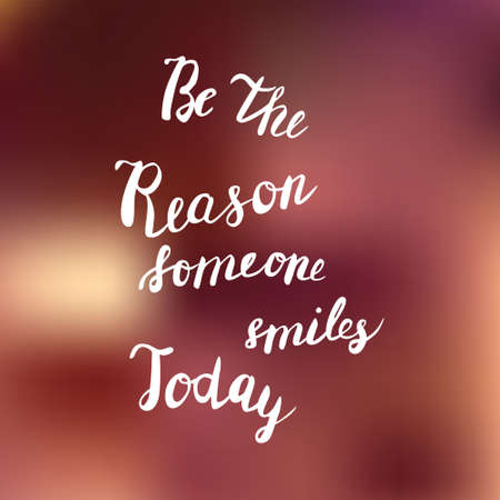 Be the reason someone smiles today quote on blurred background. Hand drawn. Lettering in vector. Illustration