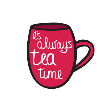 Cup of tea with quote. illustration. It's always tea time