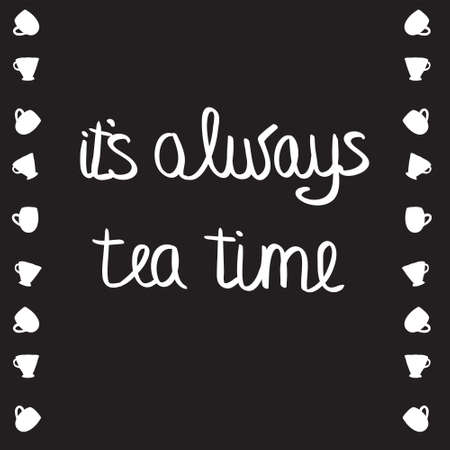 o'clock: Qoute about tea time. Vector illustration. Its always tea time