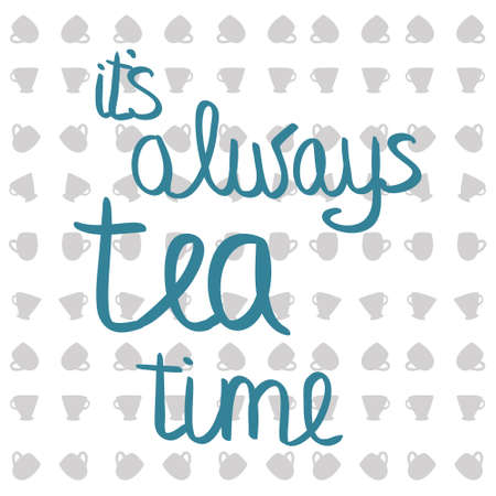five o'clock: Quote about tea.  illustration. Its always tea time Illustration