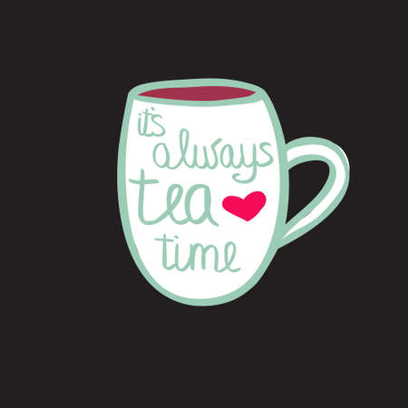 five o'clock: Cup of tea with quote.  illustration. Its always tea time