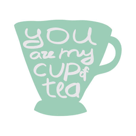 o'clock: Cup of tea with quote.  illustration. You are my cup of tea