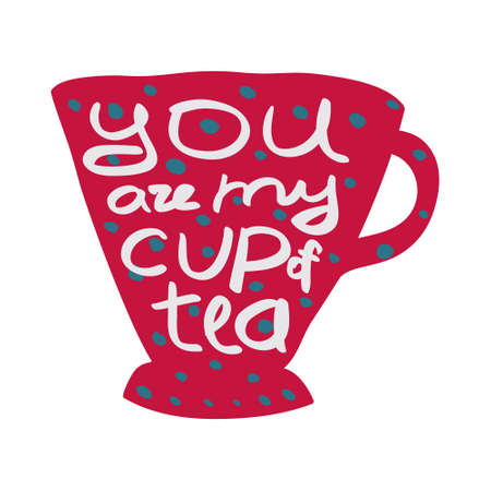 Cup of tea with quote.  illustration. You are my cup of tea