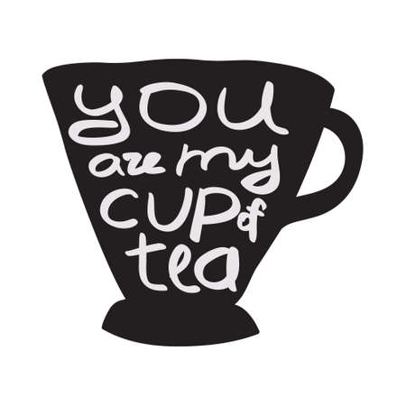 five o'clock: Cup of tea with quote.  illustration. You are my cup of tea