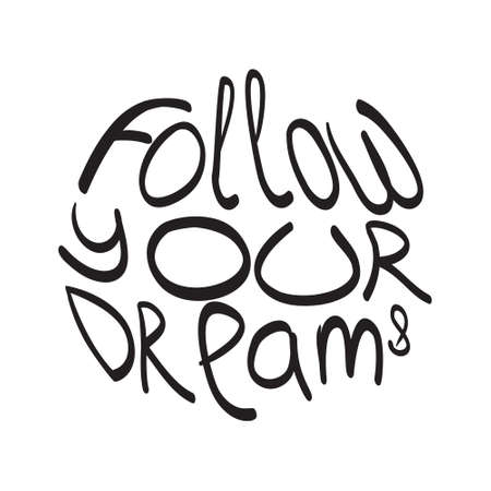 inscription on white  background. Follow your dreams