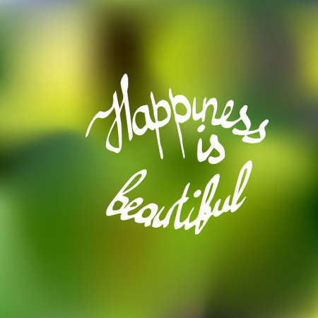 Inscription on colorful  background. Hapiness is beautiful
