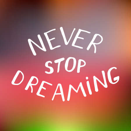 Never stop dreaming - inspiration quote in .