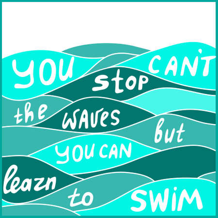 You cant stop the waves but you can learn to swim. Motivate quote in vector Illustration