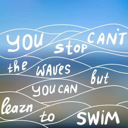 You cant stop the waves but you can learn to swim. Motivate quote in Illustration