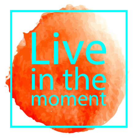 Live in the moment. Qoute on white backround with orange watercolor circle. Perfect for poster, print and cards.