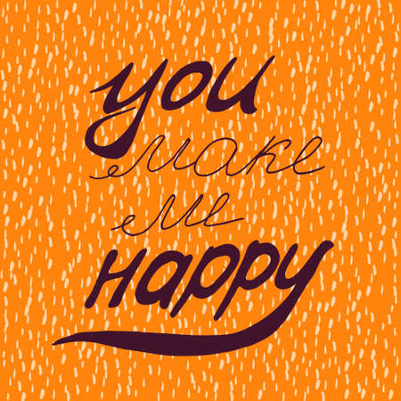 hacer el amor: Motivational quote - You make me happy.  illustration. Perfect for poster, card, smartphone case and textile. Violet hand drawn lettering on orange background. Vectores
