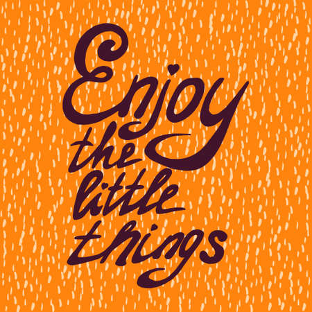 Motivational quote - Enjoy the little things. Vector illustration. Perfect for poster, card, smartphone case and textile. Violet hand drawn lettering on orange background.