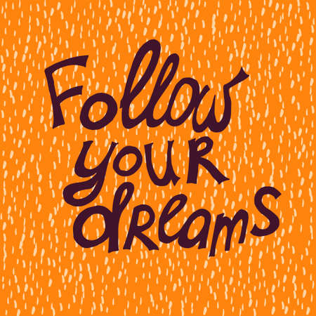Motivational quote - Follow your dreams.  illustration. Perfect for poster, card, smartphone case and textile. Violet hand drawn lettering on orange background.