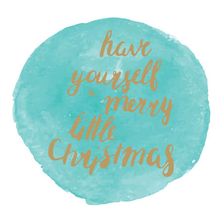 Creative poster on watercolor style frame. Hand drawn. Lettering in . Have yourself a merry little Christmas