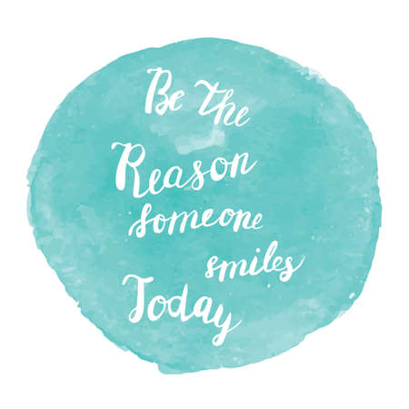 reason: Be the reason someone smiles today quote poster on watercolor style frame. Hand drawn. Lettering in .