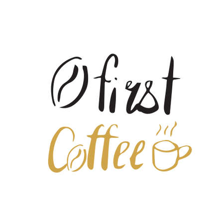 First coffee quote poster. Hand drawn. Lettering in . Golden and black