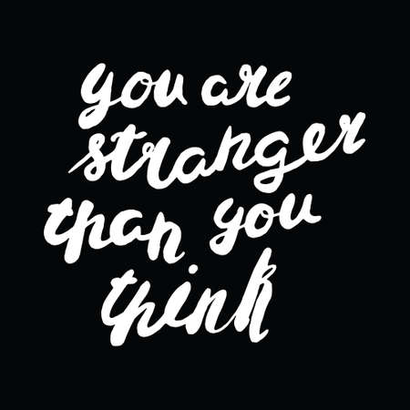Motivational quote in hand drawn style. You are stranger than you think. Vector illustration