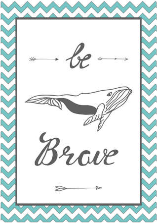Poster with whale in hand drawn style. Vector illustration. For print, kids, nursery design. Be brave