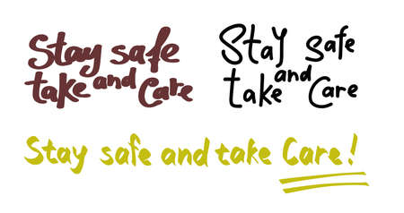 Set of inscriptions stay safe and take care of yourself. For the safety of people. Handwritten text.