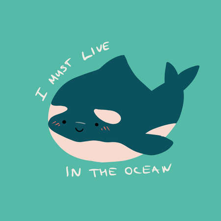 Cute flat killer whale drawing. Adorable little cartoon orca vector illustration. Childish rare animal wild ocean concept with lettering: I must live in the ocean