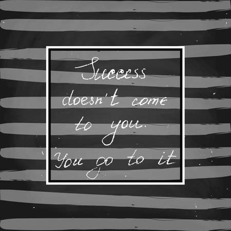 Vector. Success doesnt come to you. You go to it. Handwritten, chalk style
