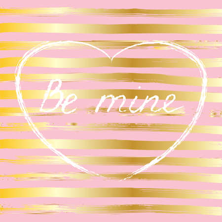 stripped: Handwritten text in chalk on stripped golden and pink background, vector. Be mine. Card for Valentines day