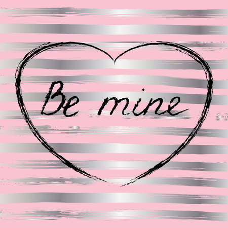 stripped: Handwritten text in coal on stripped silver and pink background, vector. Be mine. Card for Valentines day
