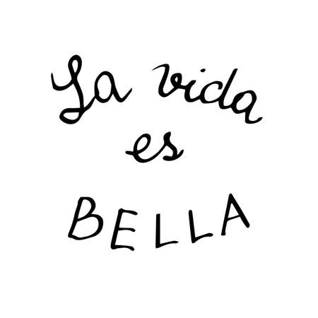 vector es: La vida es bella. Phrase in Spanish which means Life is beautiful. Handwritten black text on white background, vector