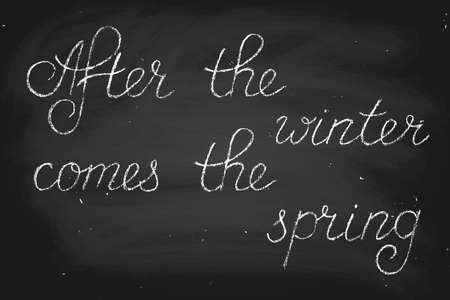 After the winter comes the spring.  Handwritten text in chalk style. Chalk on a blackboard. Each word and chalk dirt are on separate layers Illustration
