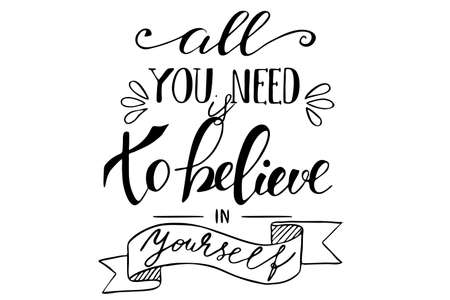 Phrase lettering handwriting text all you need is to believe in yourself. Each word is on the separate layer