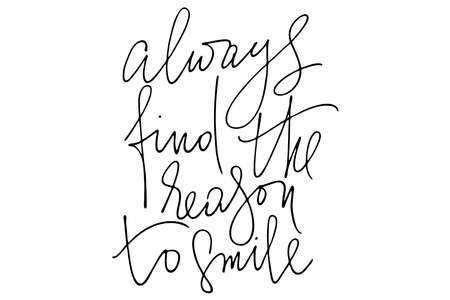 Inspirational phrase writing always find the reason to smile handwritten text vector Illustration