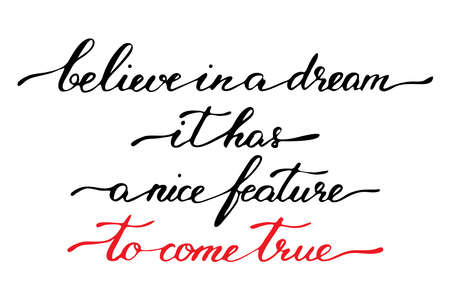 Handwriting lettering inspirational quotes phrases vector believe in a dream it has a nice feature to come true.  Vettoriali