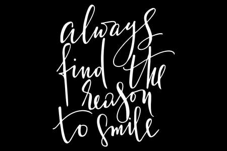 Always find the reason to smile text handwritten modern calligraphy