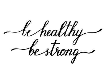 Be healthy be strong, handwritten text vector script, modern calligraphy