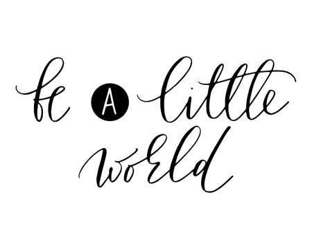 be a little world - hand lettering travel inscription text, journey positive quote, motivation and inspiration phrase, calligraphy raster version illustration