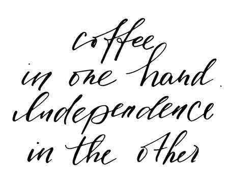Typographic handwritten phrase on white background. Lettering for t-shirt, creative card, poster, cover. Coffee in one hand independence in the other handwritten text vector Vettoriali
