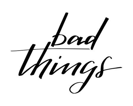 Bad things handwritten text lettering vector